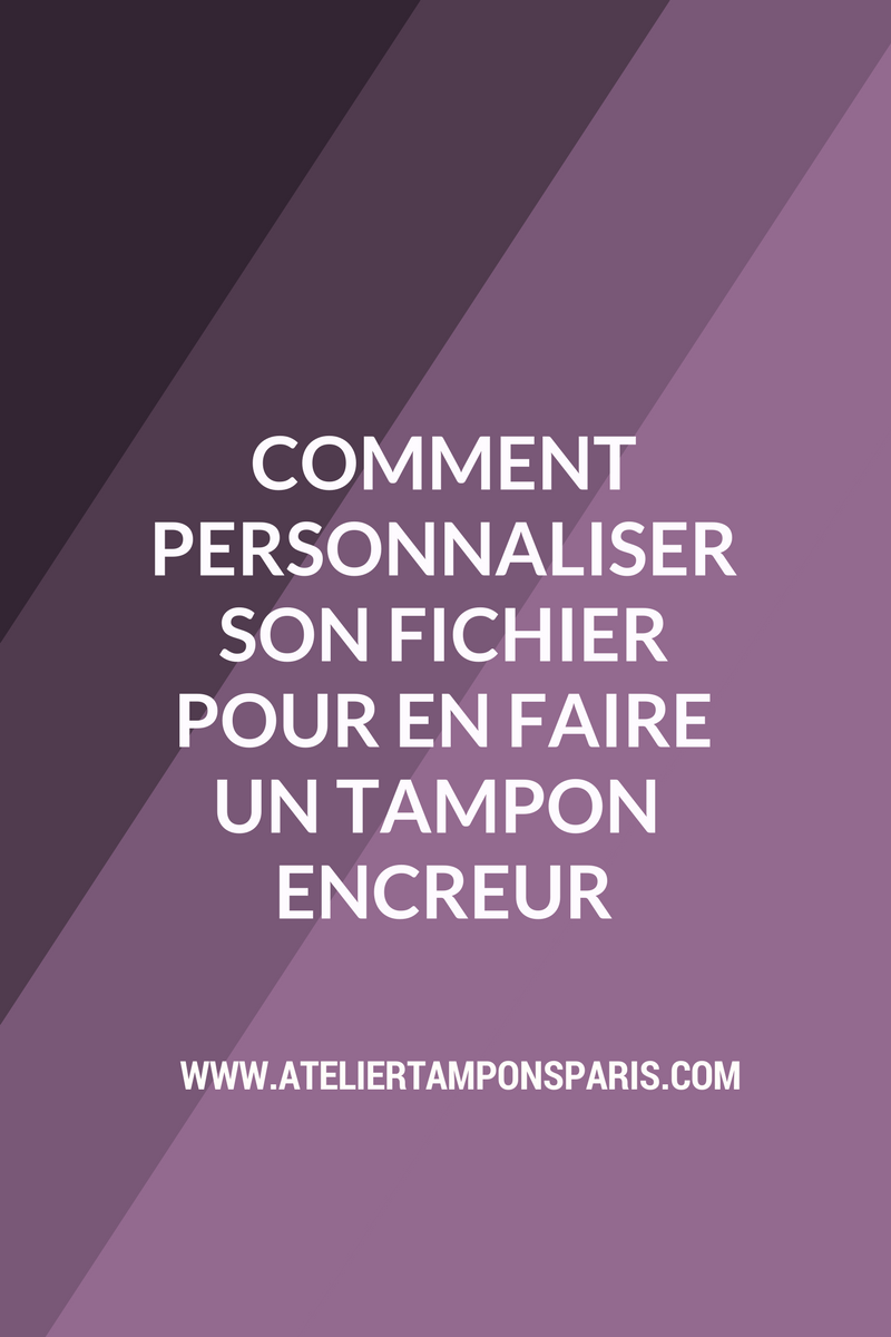 comment personnaliser son fichier pour en faire un tampon encreur atelier tampons paris. Black Bedroom Furniture Sets. Home Design Ideas
